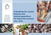 A Roadmap for coastal fisheries and marine aquaculture for Papua New Guinea: 2017–2026